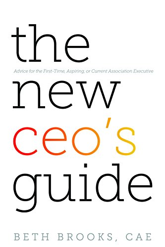 The New CEO's Guide: Advice for the First-time, Aspiring, or Current Association Executive