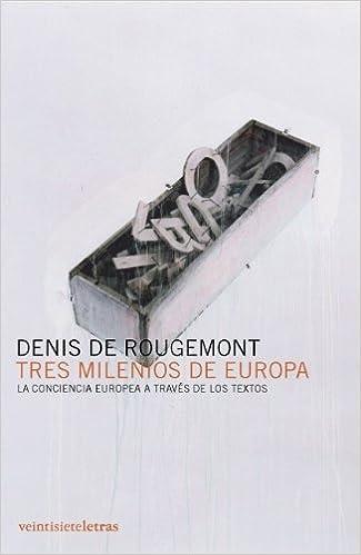 Amazon.com: Tres milenios de Europa: La conciencia europea a través de los  textos (In/mediaciones) (Spanish Edition) (9788493596910): de Rougemont,  Denis, García Vela, Fernando, Benito Martín, Fernando: Books