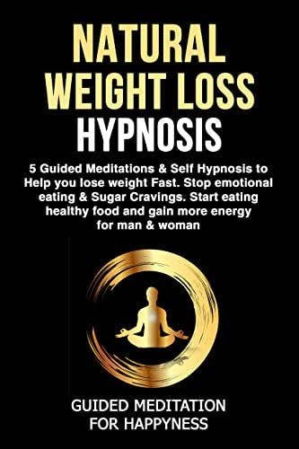 NATURAL WEIGHT LOSS HYPNOSIS. 5 Guided Meditations & Self Hypnosis to Help you lose weight Fast. Stop emotional eating & Sugar Cravings. Start eating healthy food and gain more energy for man & woman