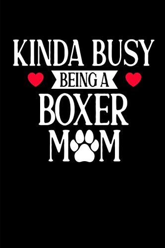 Kinda Busy Being A Boxer Mama: This is a blank, lined journal that makes a perfect dog lover's gift for men or women. It's 6x9 with 120 pages, a convenient journal to write things in. - Shoe Busy