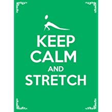 Keep Calm and Stretch: 44 Stretching Exercises To Increase Flexibility, Relieve Pain, Prevent Injury, And Stay Young!