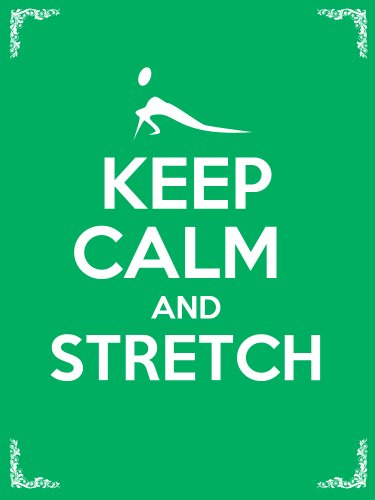 (Keep Calm and Stretch: 44 Stretching Exercises To Increase Flexibility, Relieve Pain, Prevent Injury, And Stay Young!)