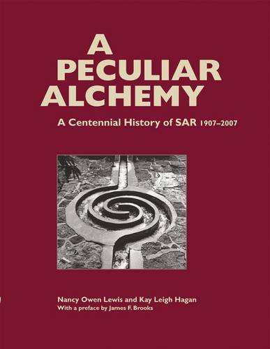 A Peculiar Alchemy: A Centennial History Of SAR, 1907-2007 (Southwest History And Culture)