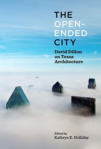 The Open-Ended City: David Dillon on Texas Architecture (English Edition)