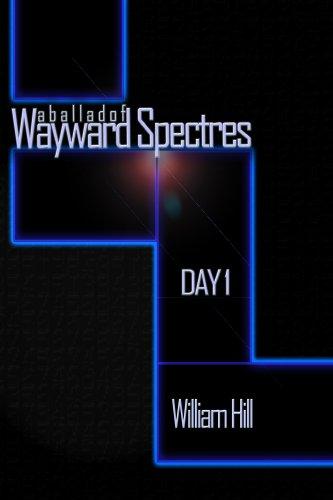 A Ballad of Wayward Spectres: Day 1 (A Ballad of Wayward Specters)