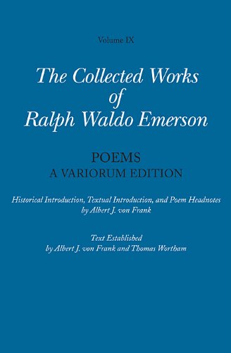 Collected Works of Ralph Waldo Emerson, Volume IX: Poems: A Variorum Edition (The Collected Works of Ralph Waldo Emerson