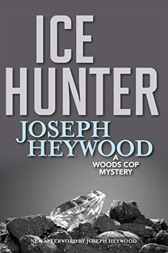 Ice Hunter: A Woods Cop Mystery (Woods Cop Mysteries Book 1) by [Heywood, Joseph]