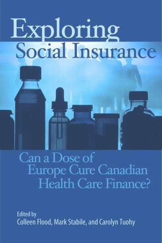 Download Exploring Social Insurance: Can a Dose of Europe Cure Canadian Health Care Finance? (School of Policy Studies) Pdf