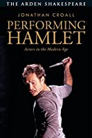 Performing Hamlet: Actors in the Modern Age Front Cover