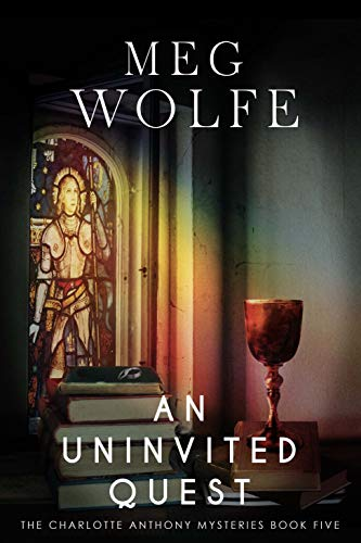 An Uninvited Quest (The Charlotte Anthony Mysteries Book 5) by [Wolfe, Meg]