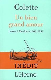 Un bien grand amour : Lettres à Musidora 1908-1953 par Sidonie-Gabrielle Colette
