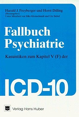 Fallbuch Psychiatrie: Kasuistiken zum Kapitel V (F) der ICD-10