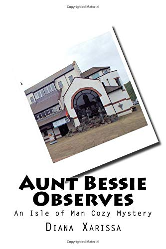 Aunt Bessie Observes (An Isle of Man Cozy Mystery) (Volume 15) pdf