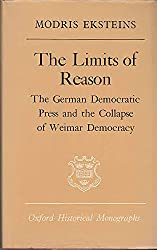 Limits of Reason: The German Democratic Press and the Collapse of Weimar Democracy (Oxford Historical Monographs)
