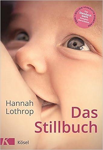 Das Stillbuch Vollstandig Uberarbeitete Neuausgabe Lothrop Hannah 9783466310647 Amazon Com Books