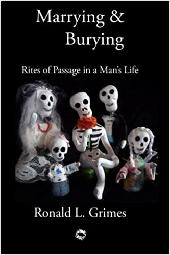 Marrying & Burying: Rites of Passage in a Mans Life