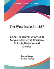 The West Indies In 1837: Being The Journal Of A Visit To Antigua, Montserrat, Dominica, St. Lucia, Barbados And Jamaica