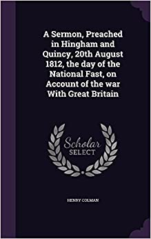 Book A Sermon, Preached in Hingham and Quincy, 20th August 1812, the day of the National Fast, on Account of the war With Great Britain