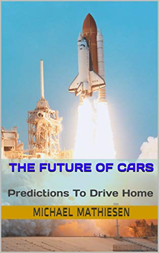 Amazon com: The Future Of Cars: Predictions To Drive Home eBook