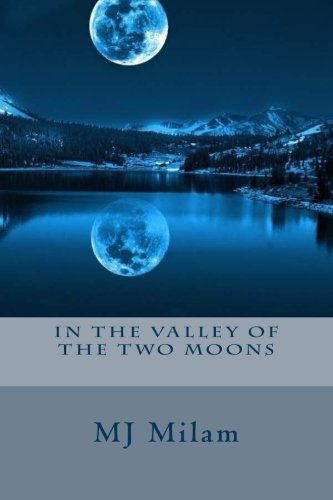 In the Valley of the Two Moons: When Cassandra's dreams and reality come crash into each other, she seeks a deeper meaning from people that know about ... Two Moons. But how does one enter a dream.