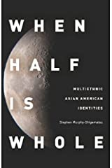 When Half Is Whole: Multiethnic Asian American Identities Paperback