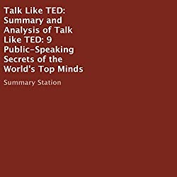 Summary and Analysis of Talk Like TED: 9 Public-Speaking Secrets of the World's Top Minds