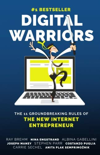 Digital Warriors: The 11 Groundbreaking Rules Of The New Internet Entrepreneur