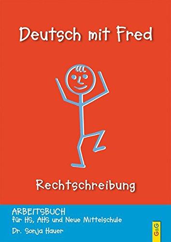 Deutsch mit Fred Rechtschreiben: Arbeitsbuch für HS, NMS und AHS