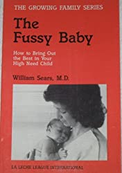 The Fussy Baby: How to Bring Out the Best in Your High-Need Child