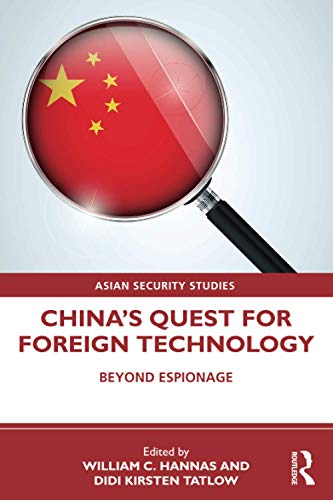 China's Quest for Foreign Technology: Beyond Espionage (Asian Security Studies)