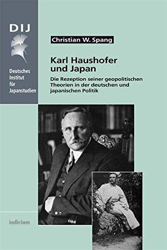 Karl Haushofer und Japan: Die Rezeption seiner geopolitischen Theorien in der deutschen und japanischen Politik (Monographien aus dem Deutschen Institut für Japanstudien)