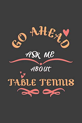 Go Ahead Ask Me About Table tennis: Notebook / Journal  - College Ruled / Lined -  for Table tennis Lovers por Wholesome Journals