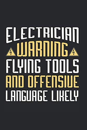 Electrician Warning Flying Tools And Offensive Language Likely: Electrician Themed Blank Lined Notebook ()