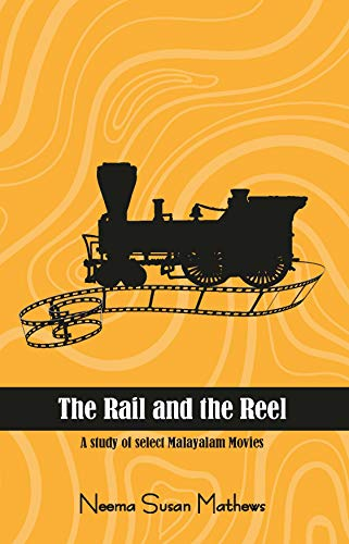 The Rail and the Reel: A short study in select Malayalam Movies por Susan Mathews, Neema
