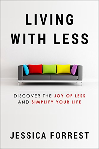 living-with-less-discover-the-joy-of-less-and-simplify-your-life-minimalism-and-living-with-less-for