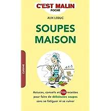 Soupes maison, c'est malin: Astuces, conseils et 100 recettes pour faire de délicieuses soupes sans se fatiguer ni se ruiner (French Edition)