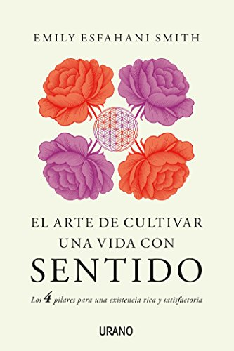 El arte de cultivar una vida con sentido (Crecimiento personal) (Spanish Edition) (The Power Of Meaning Emily Esfahani Smith)