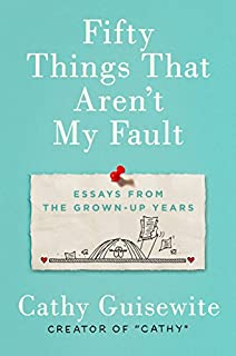 Book Cover: Fifty Things That Aren't My Fault: Essays from the Grown-up Years