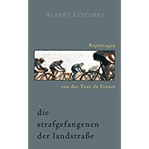 Die Strafgefangenen der Landstraße. Reportagen von der Tour de France. (German Edition)