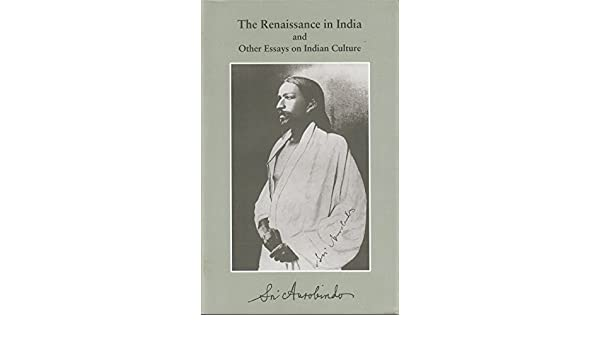 Essay On The Yellow Wallpaper The Renaissance In India And Other Essays On Indian Culture Sri Aurobindo  Sri Aurobindo  Amazoncom Books Apa Essay Papers also Healthy Living Essay The Renaissance In India And Other Essays On Indian Culture Sri  Persuasive Essay Samples For High School