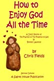 How to Enjoy God All the Time - 2nd Edition, Chris Fields, 0982906625