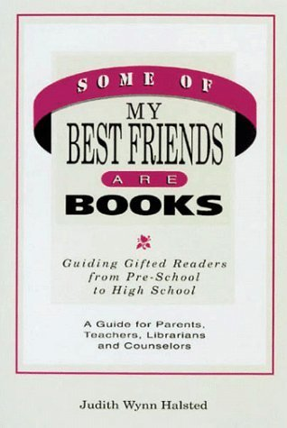 Some of My Best Friends Are Books: Guiding Gifted Readers from Preschool to High School by Judith Wynn Halsted (1995-01-03)