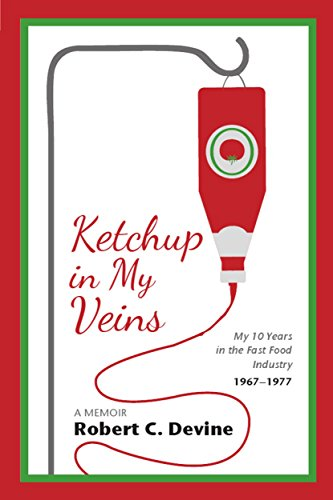 Ketchup in My Veins: My 10 Years in the Fast Food Industry, 1967-1977
