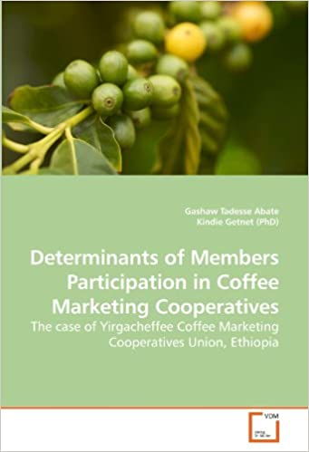 Book Determinants of Members Participation in Coffee Marketing Cooperatives: The case of Yirgacheffee Coffee Marketing Cooperatives Union, Ethiopia