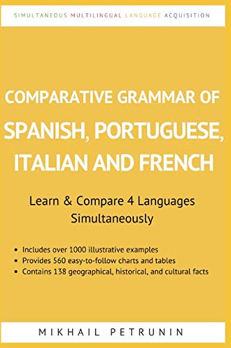 Languages Four - Comparative Grammar of Spanish, Portuguese, Italian and French: Learn & Compare 4 Languages Simultaneously