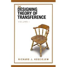 The Designing Theory of Transference: Volume I: Volume 1