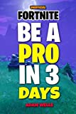 Be A Pro In 3 Days: Fortnite The Ultimate Strategy Tricks To Be A Proffesional Player And Make Money With It (Unofficial Tutorial Guide)