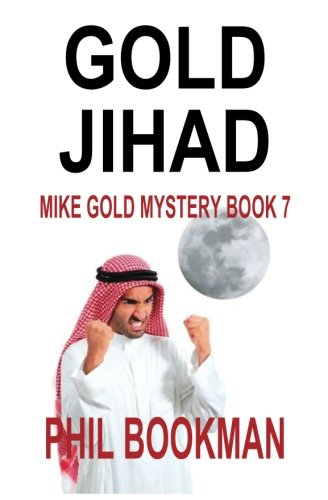 Read Online Gold Jihad: Mike Gold Mystery Book 7 (Mike Gold Mystery Series) (Volume 7) pdf epub