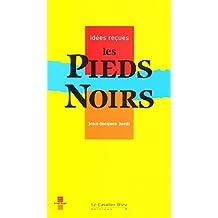 Les Pieds-Noirs: idées reçues sur les pieds-noirs (Idées reçues grand angle) (French Edition)