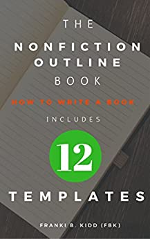 The Nonfiction Outline Book: How to write a book includes 12  Nonfiction Book Outline Templates by [Johnnie, Frankie]